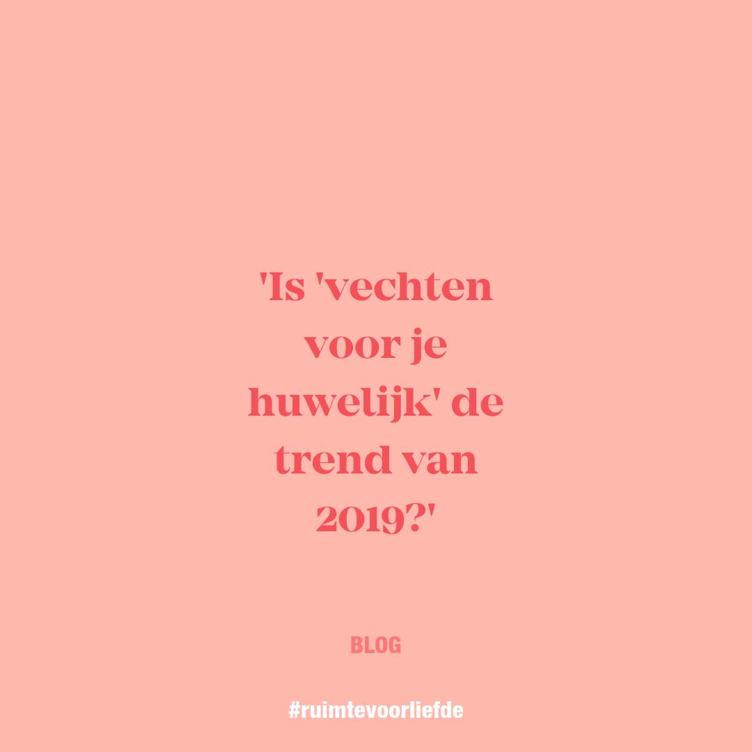 Vechten Voor Je Huwelijk De Trend Van 2019 Joyce Spijker